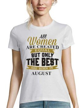 Μπλούζα με στάμπα All Women Created Equal But The Best Are Born In August