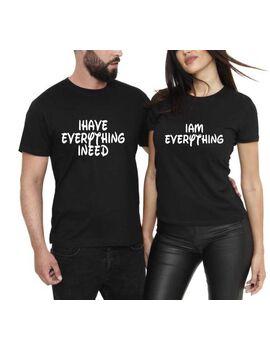 Μπλούζες για ζευγάρια Couples Shirts, I Have Everything I Need, I Am Everything