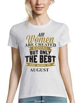 Μπλούζα με στάμπα All Women Created Equal But The Best Are Born In August