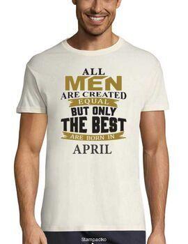 Μπλούζα με στάμπα γενεθλίων All men are created equal But only the best are born in April